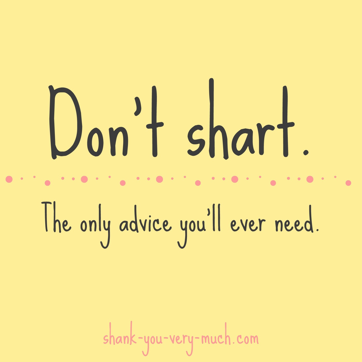 """Text box that reads """"don't shart. The only advice you'll ever need."""""""