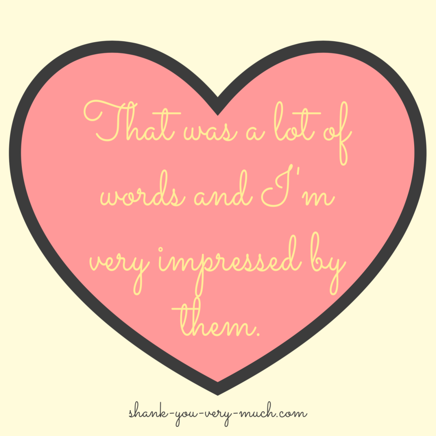 A heart graphic that says 'That was a lot of words and I'm very impressed by them.'