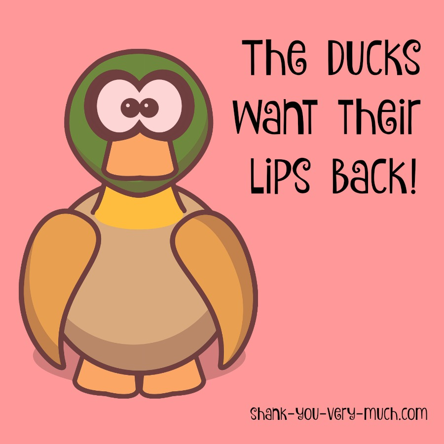 A duck graphic with the phrase 'the ducks want their lips back!'