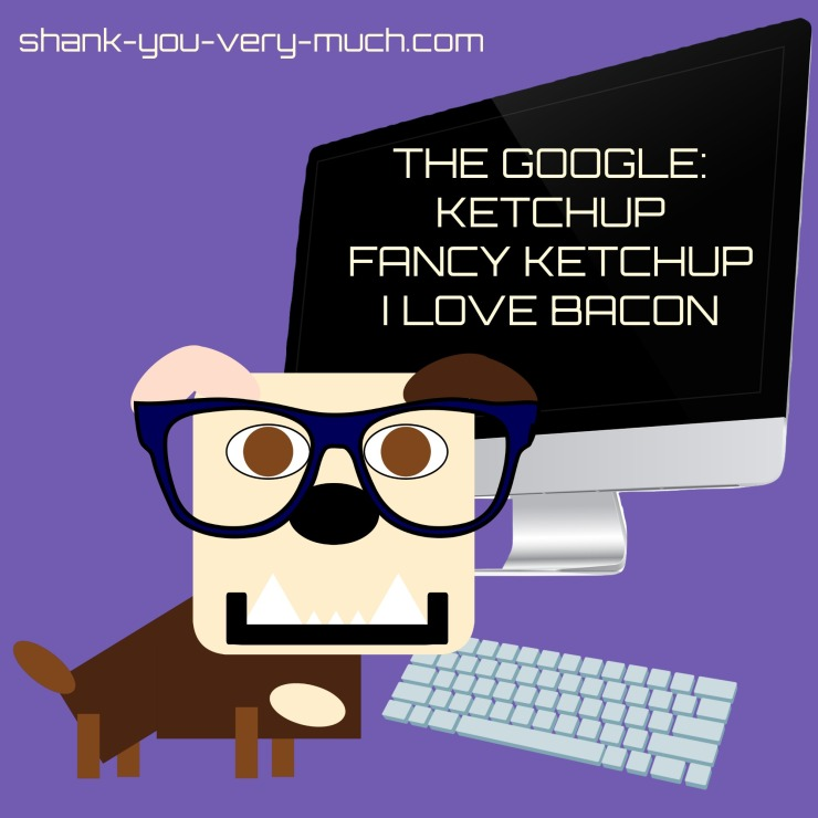 "a cartoon rendering of Lola sitting at an iMac computer wearing a pair of glasses. The computer screen reads "" The Google: ketchup, fancy ketchup, I love bacon."""
