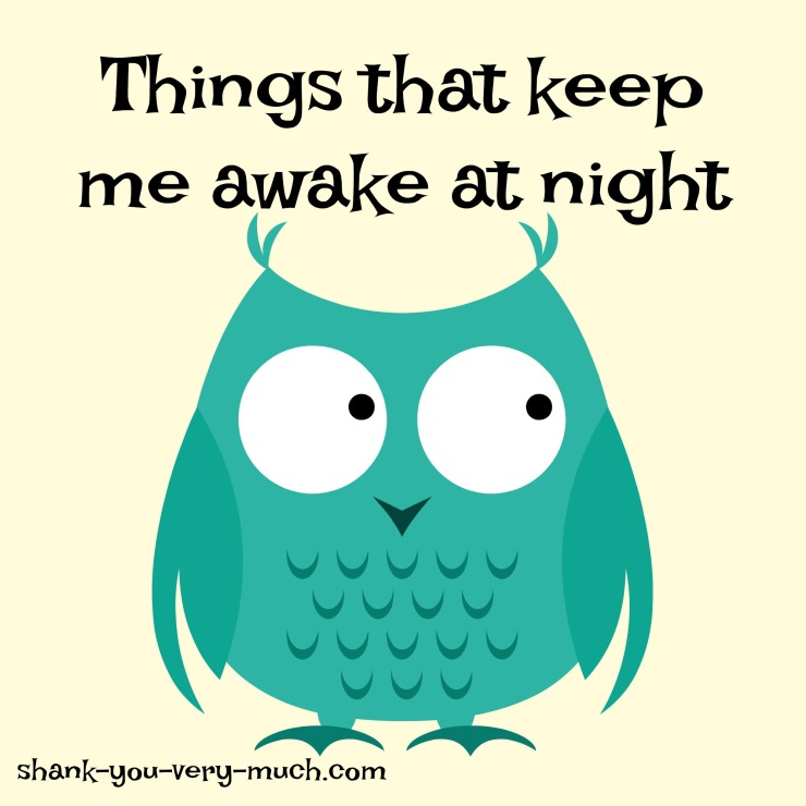 "A teal/green owl that says ""things that keep me awake at night"""
