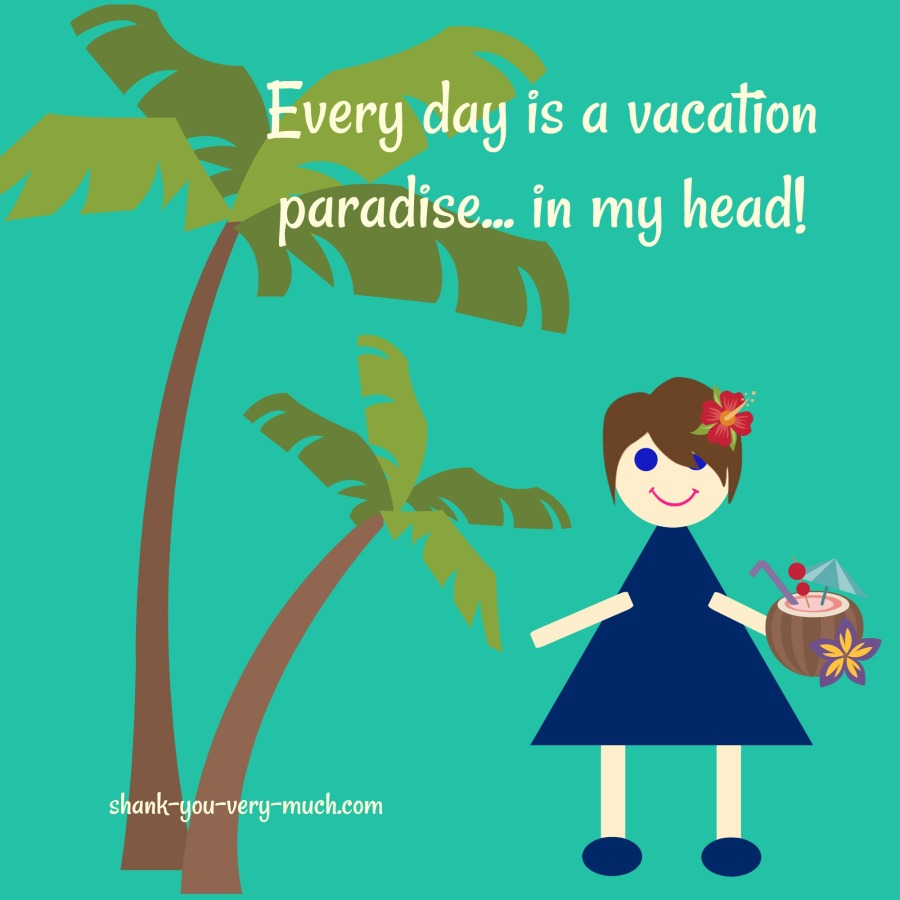 "A cartoon version of me holding an adult beverage in a coconut shell, standing next to a palm tree. The caption says ""every day is a vacation paradise... in my head!"""