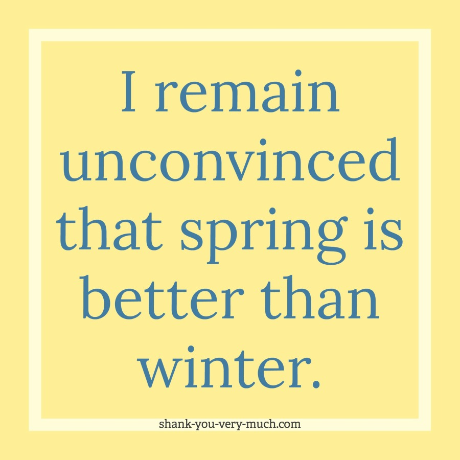 """A text box that says """"I remain unconvinced that spring is better than winter."""""""