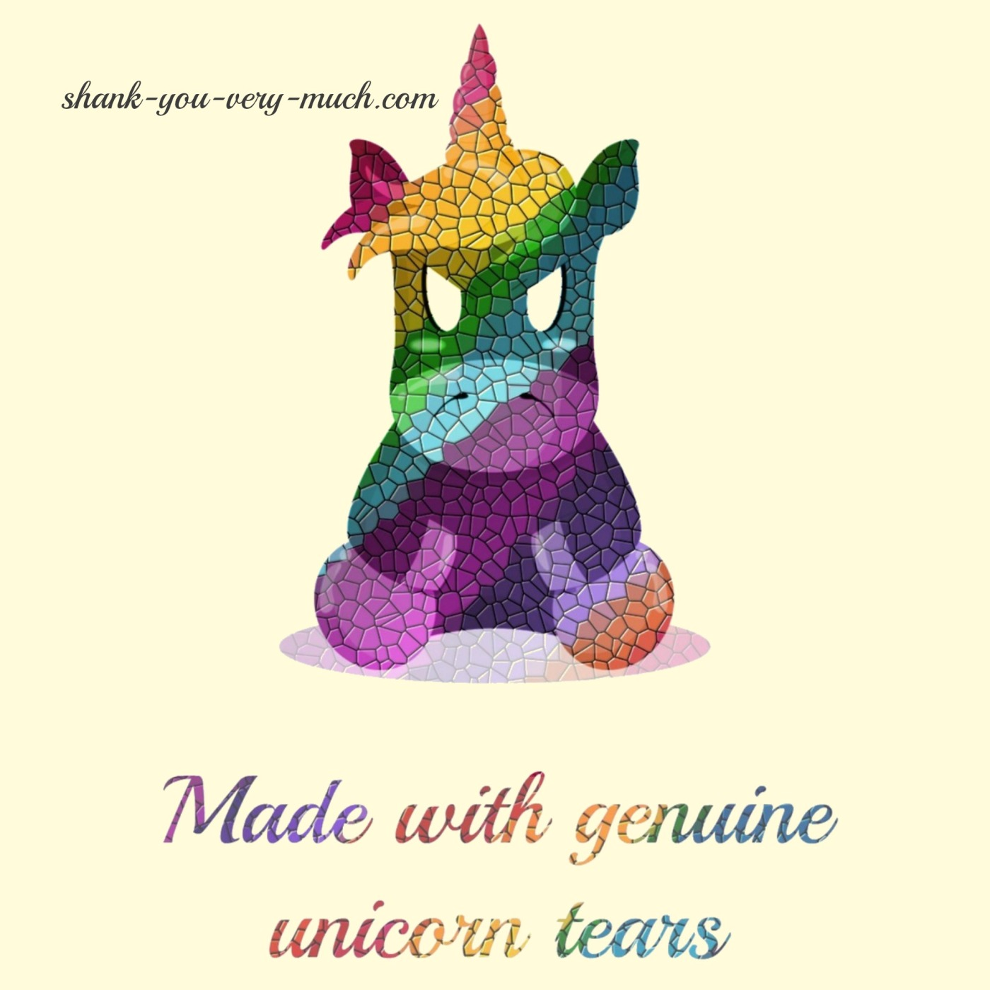 An angry, chubby, rainbow unicorn sitting down with the phrase 'made with genuine unicorn tears' under him.