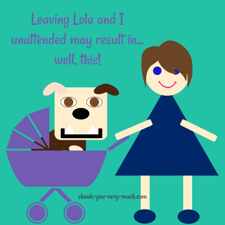 A cartoon rendering of Lola, sitting in a stroller, while Mommybeast pushes it. The quote reads 'leaving lola and I unattended may result in... well, this!'