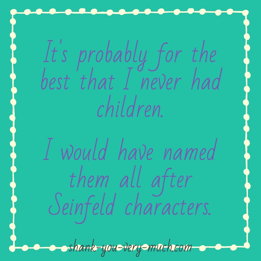 A text box that says 'It's probably for the best that I never had children. I would have named them all after Seinfeld characters.'
