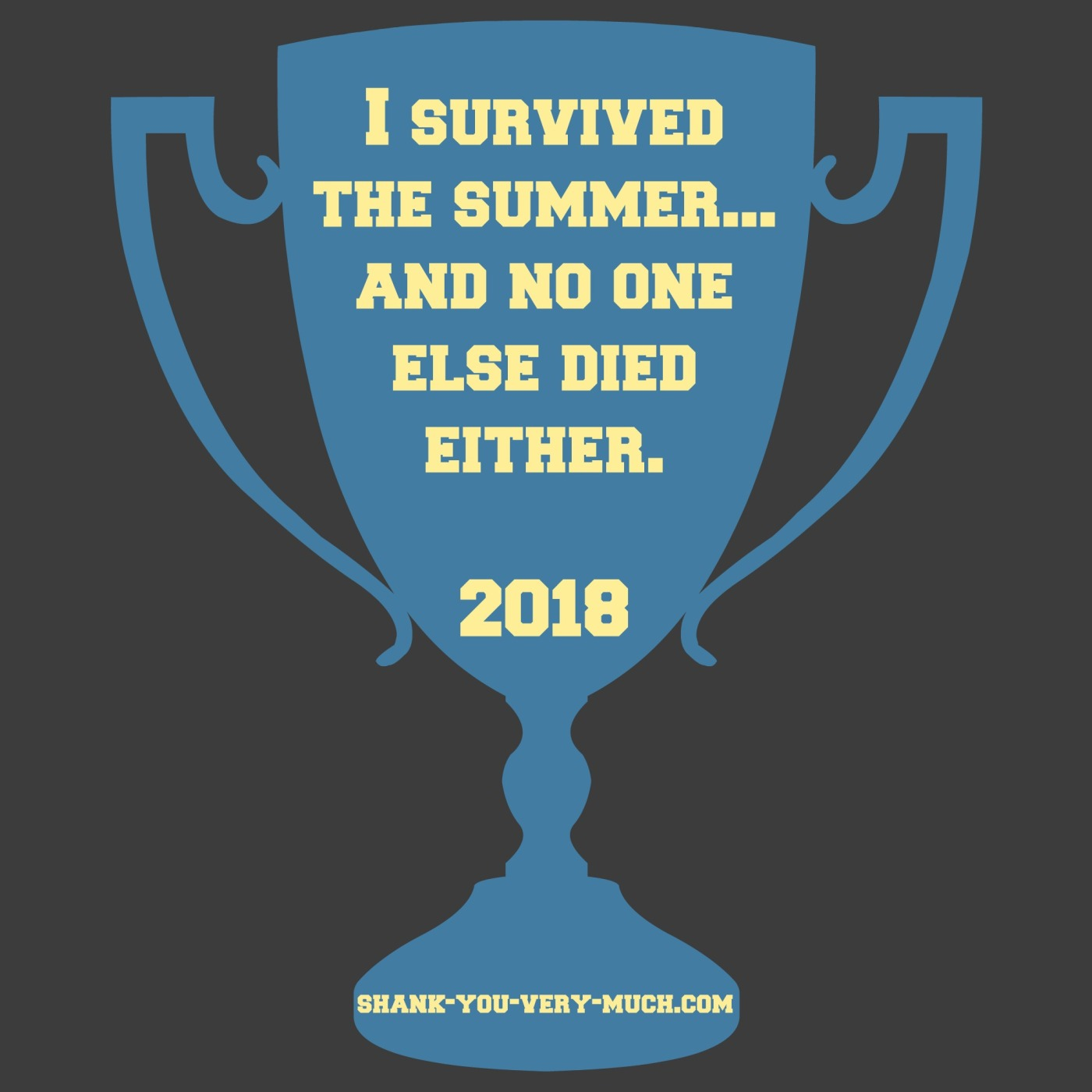 An image of a trophy that says 'I survived the summer... and no one else died either.'