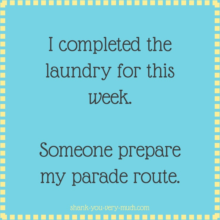 a text box that reads 'I completed the laundry for this week. Someone prepare my parade route.'