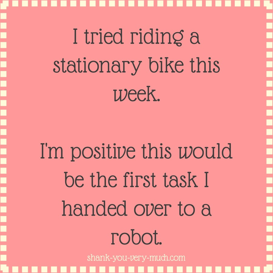 a text box that reads 'I tried riding a stationary bike this week. I'm positive this would be the first task I handed over to a robot.'