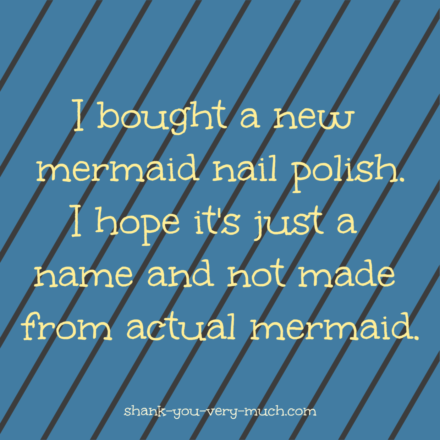 A text box that reads 'I bought a new mermaid nail polish. I hope it's just a name and not made from actual mermaid.'