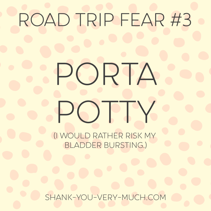 A text box that says 'road trip fear: port potty. I would rather risk my bladder bursting.'