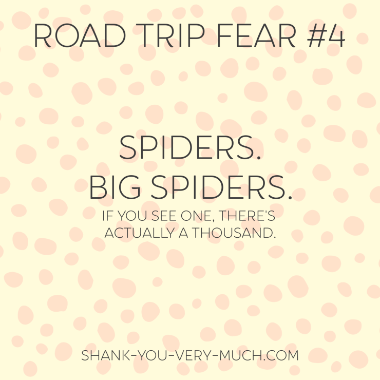 A text box that says 'road trip fear: spiders. big spiders. if you see one, there's actually a thousand.'