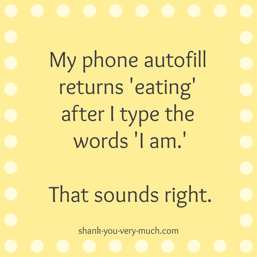 'My phone autofill returns 'eating' after I type the words 'I am.