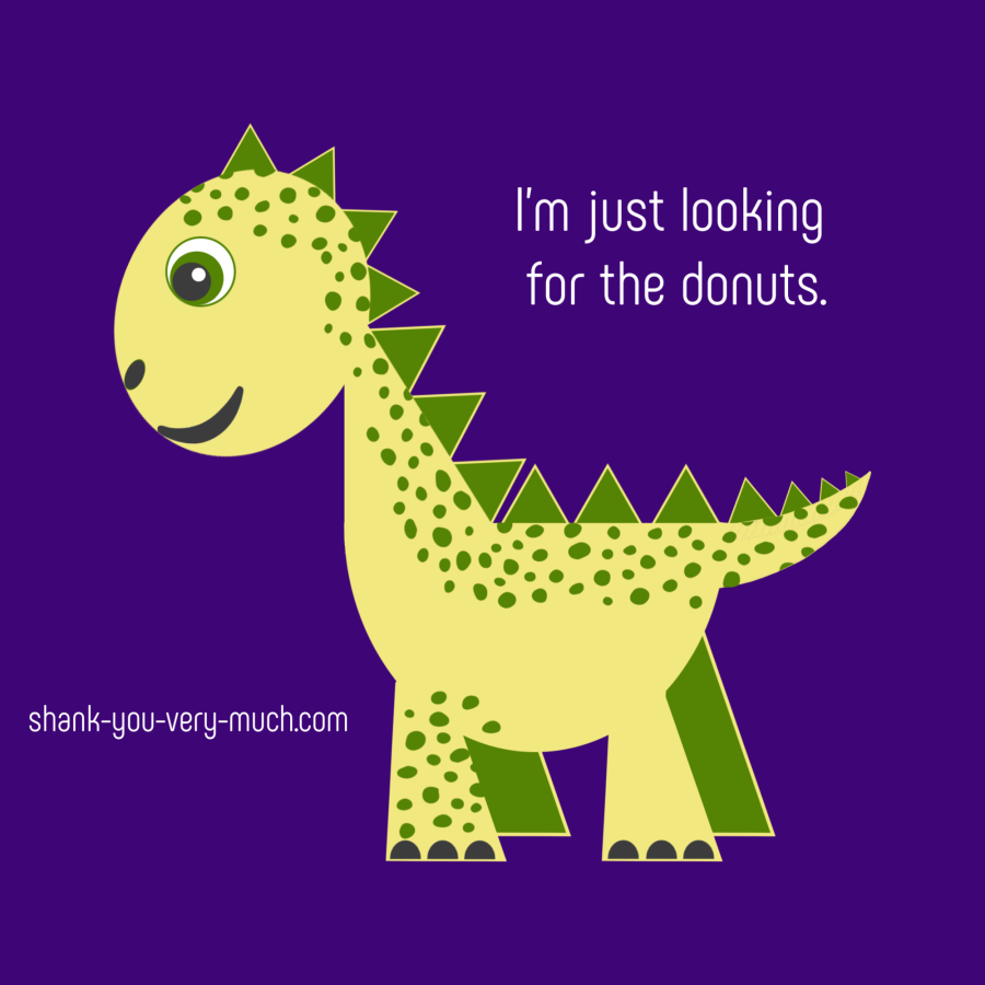 A cartoon drawing of Lachlan the Ultrasaurus saying 'I'm just looking for the donuts.'