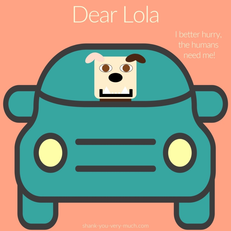 "A cartoon rendering of Lola sitting in the front seat of a car saying ""I better hurry, the humans need me!"""