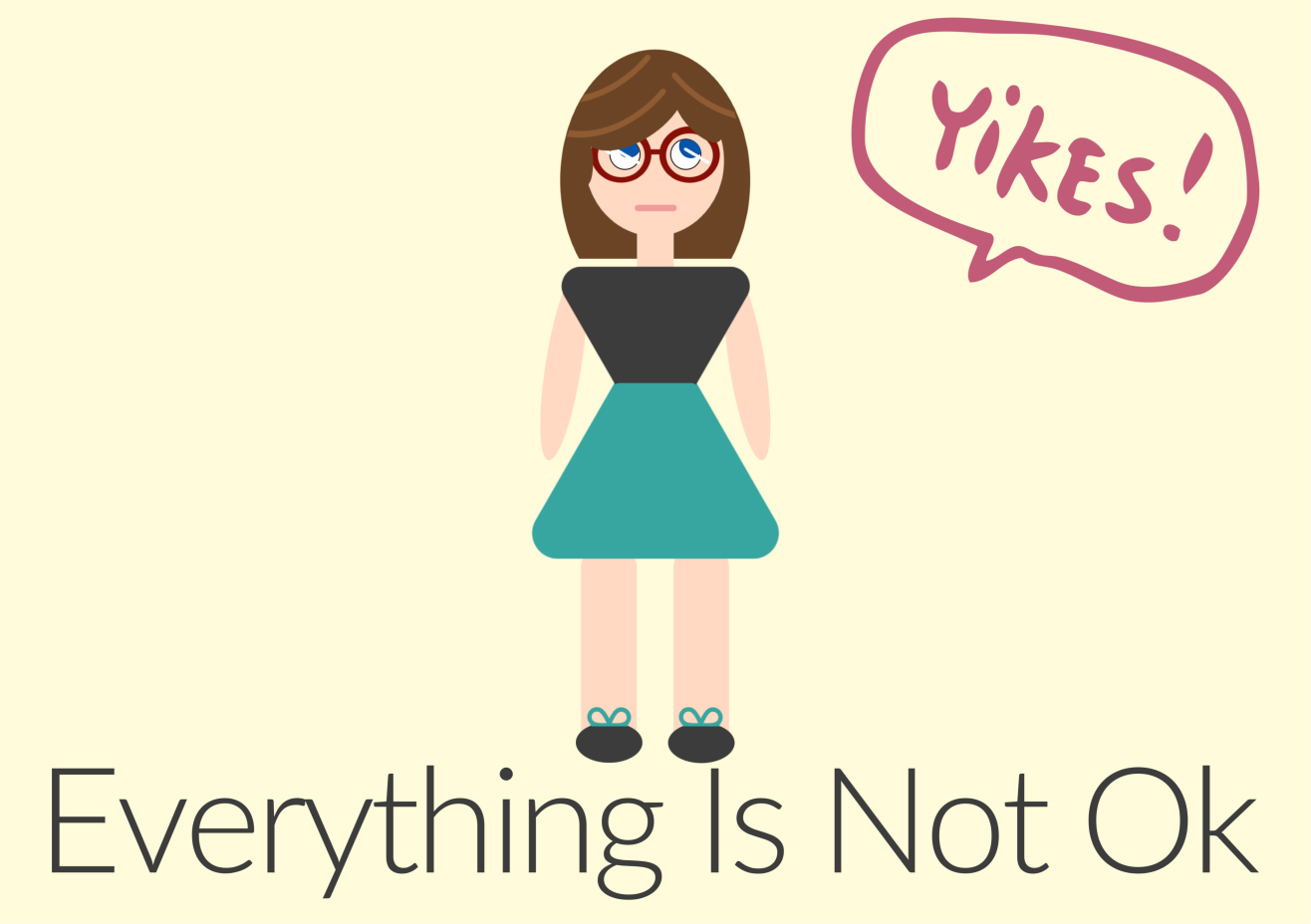 "A cartoon rendering of Heather saying ""yikes!"" in a thought bubble with the words 'Everything is not ok' beneath her."